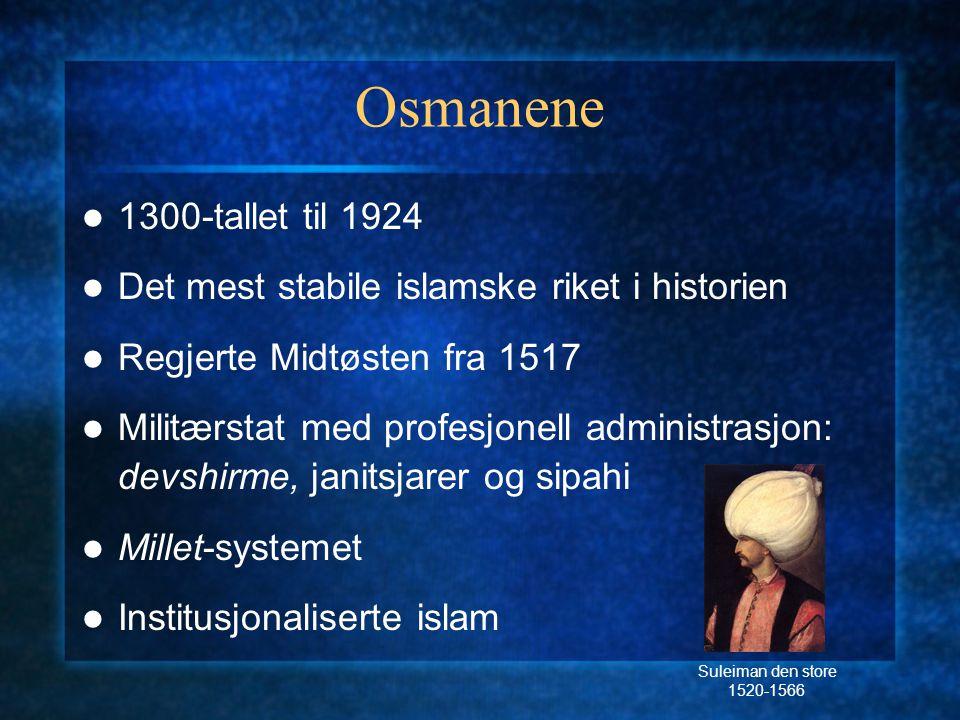 Osmanene 1300-tallet til 1924 Det mest stabile islamske riket i historien Regjerte Midtøsten fra 1517 Militærstat med profesjonell administrasjon: dev