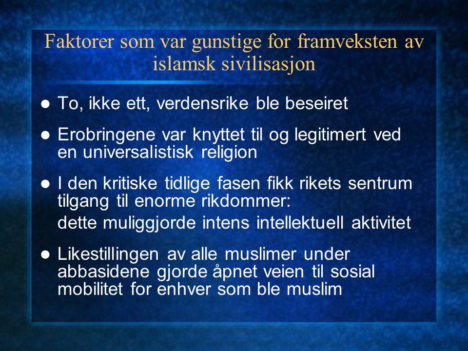 Faktorer som var gunstige for framveksten av islamsk sivilisasjon To, ikke ett, verdensrike ble beseiret Erobringene var knyttet til og legitimert ved