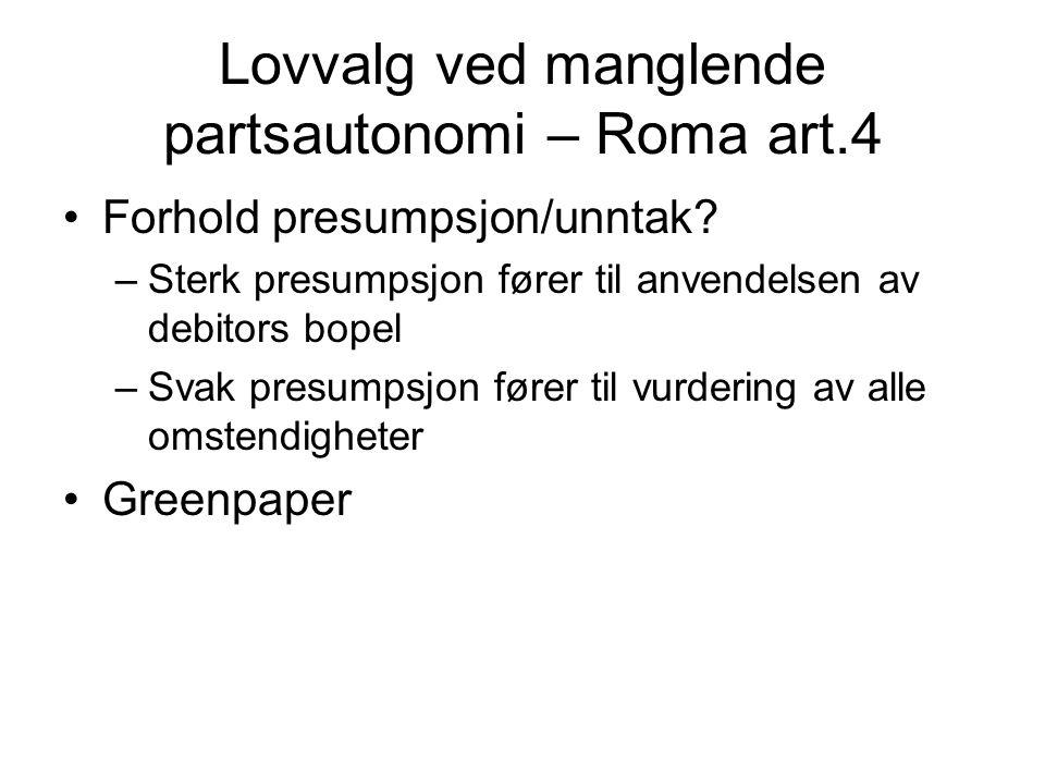 Lovvalg ved manglende partsautonomi – Roma art.4 Forhold presumpsjon/unntak.
