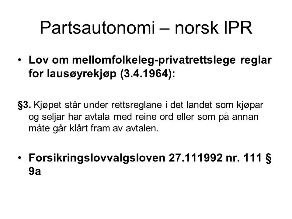 Lovvalg ved manglende partsautonomi – norsk IPR Irma-Mignon formelen (Rt.1923 II 58) –Et forhold bør bedømmes efter loven i det land, hvortil det har sin sterkeste tilknytning, eller hvor det nærmest hører hjemme Tampax dommen (Rt.