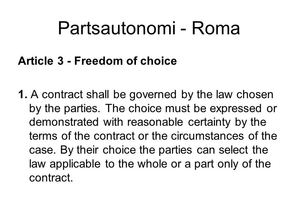 Partsautonomi – norsk ulovfestet rett Partsautonomi gjelder også utover kjøps- og forsikringskontrakter –Analogi fra l.3.4.1964 nr.1.