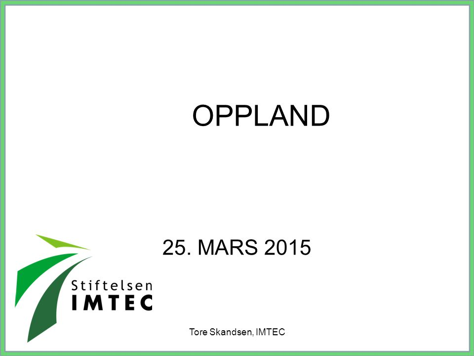 Tore Skandsen, IMTEC 0.Ikke bruk 1. Orientering 2.