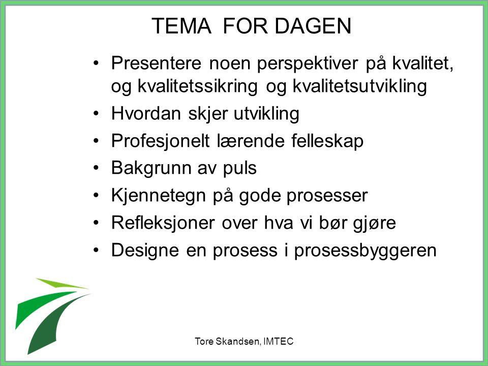 Tore Skandsen, IMTEC Presentere noen perspektiver på kvalitet, og kvalitetssikring og kvalitetsutvikling Hvordan skjer utvikling Profesjonelt lærende