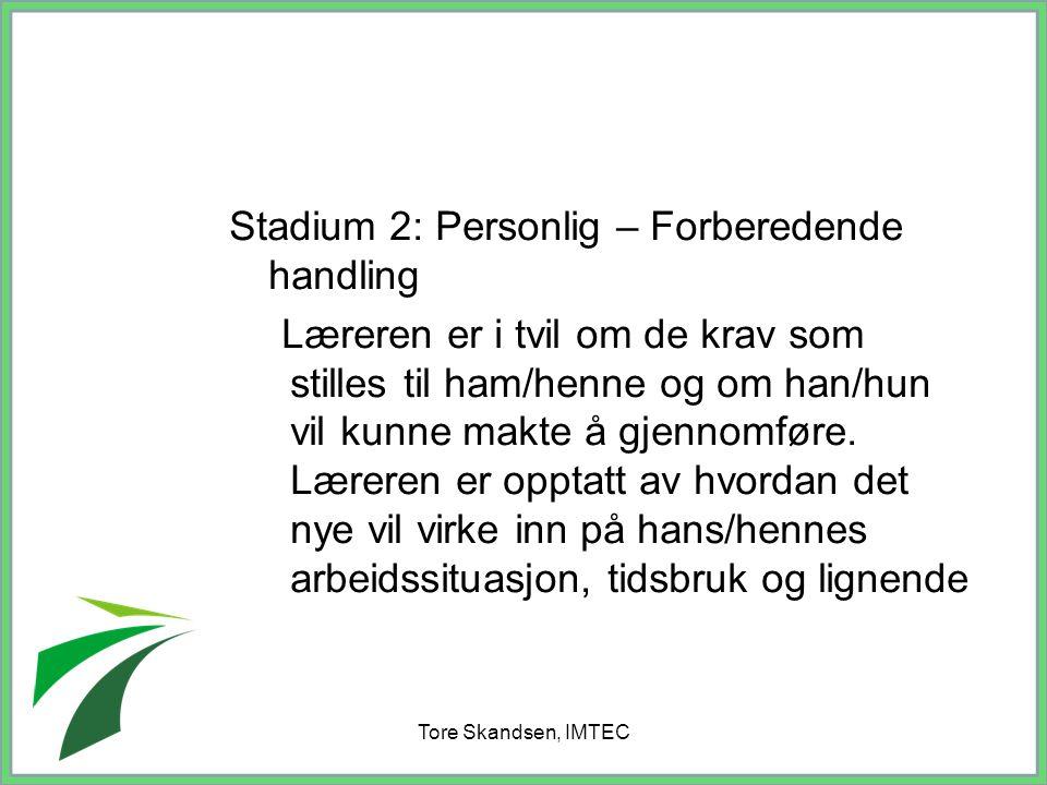 Tore Skandsen, IMTEC Stadium 2: Personlig – Forberedende handling Læreren er i tvil om de krav som stilles til ham/henne og om han/hun vil kunne makte