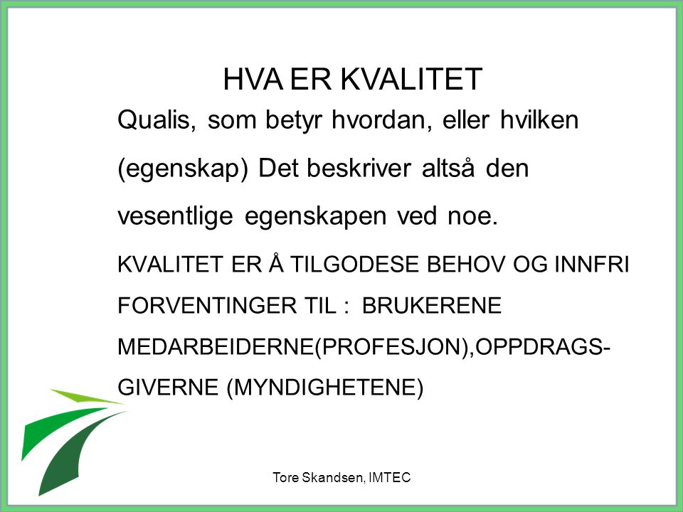 Tore Skandsen, IMTEC Hvordan beskriver vi kvalitet i vår skole og i vårt fylke/ av vår eier.