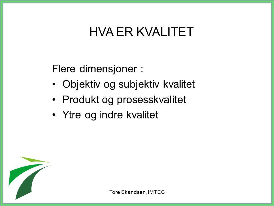 Tore Skandsen, IMTEC Flere dimensjoner : Objektiv og subjektiv kvalitet Produkt og prosesskvalitet Ytre og indre kvalitet HVA ER KVALITET