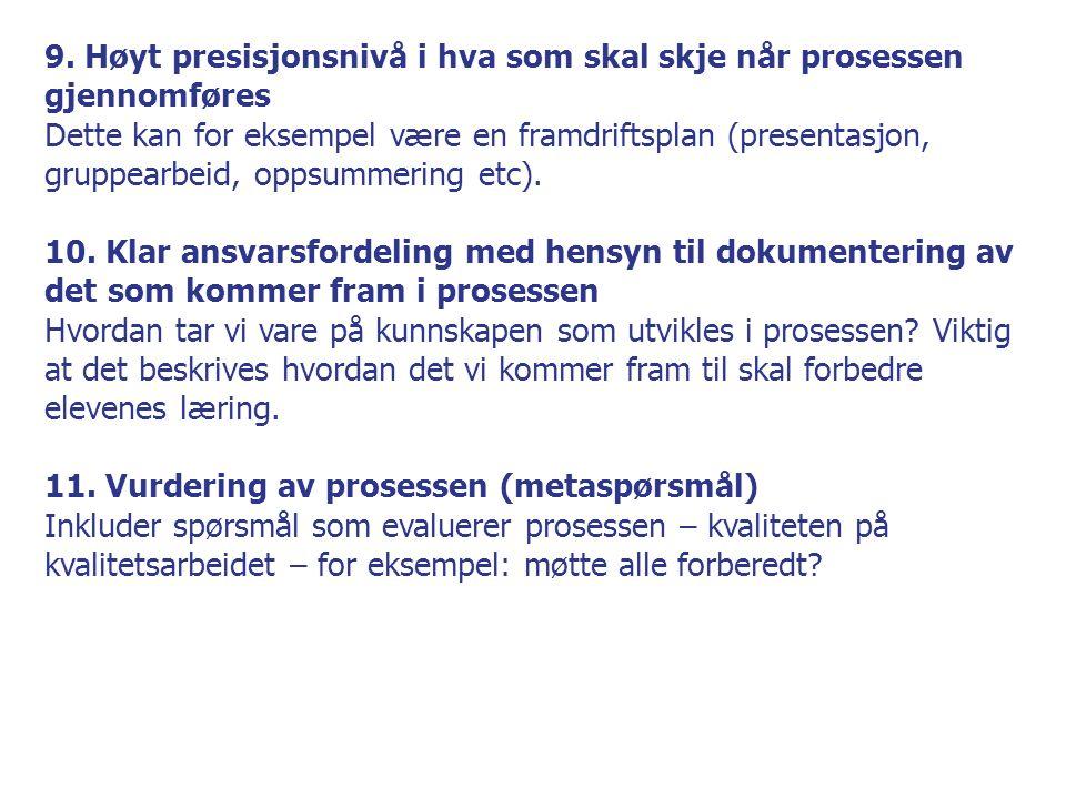 9. Høyt presisjonsnivå i hva som skal skje når prosessen gjennomføres Dette kan for eksempel være en framdriftsplan (presentasjon, gruppearbeid, oppsu