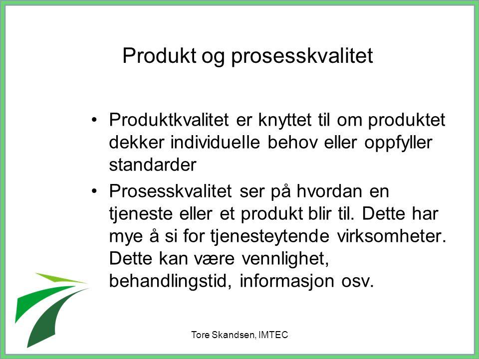 Tore Skandsen, IMTEC Produktkvalitet er knyttet til om produktet dekker individuelle behov eller oppfyller standarder Prosesskvalitet ser på hvordan e