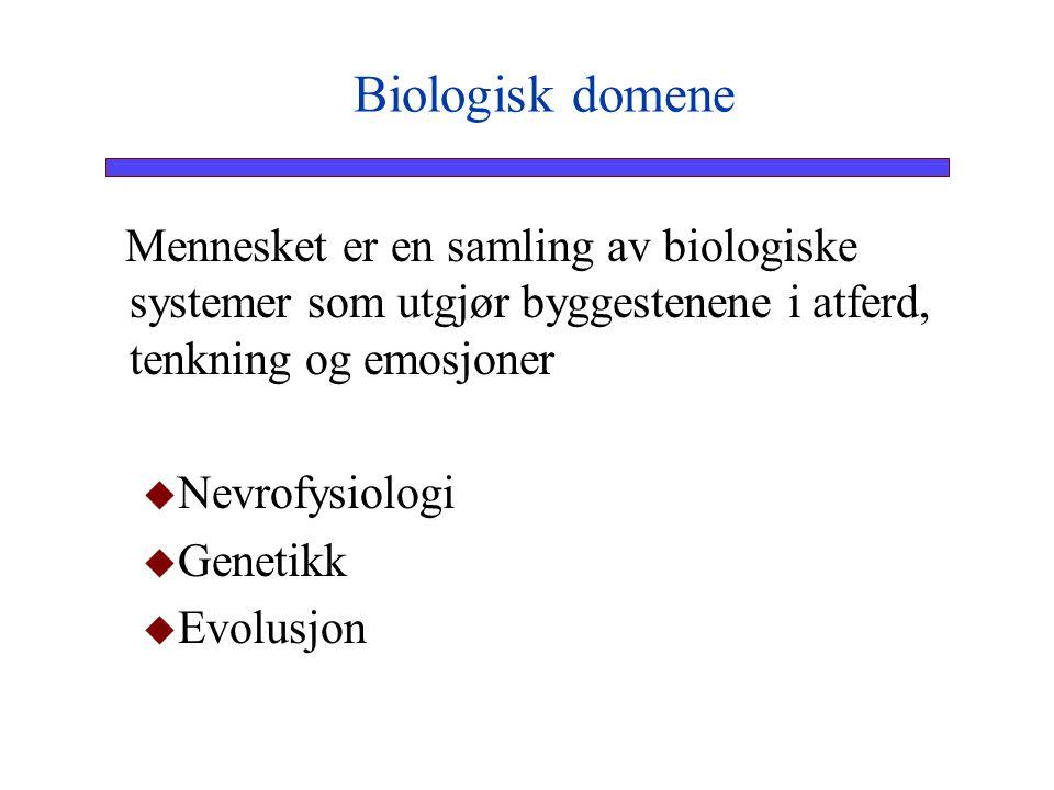 Mennesket er en samling av biologiske systemer som utgjør byggestenene i atferd, tenkning og emosjoner   Nevrofysiologi   Genetikk   Evolusjon B