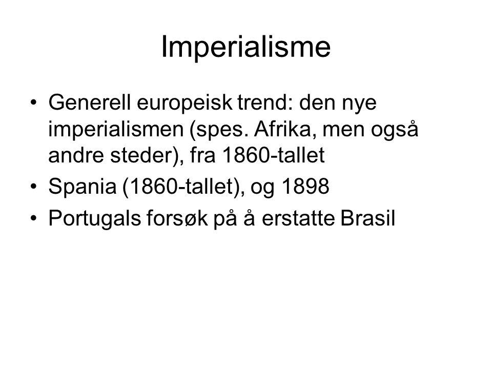 Imperialisme Generell europeisk trend: den nye imperialismen (spes. Afrika, men også andre steder), fra 1860-tallet Spania (1860-tallet), og 1898 Port