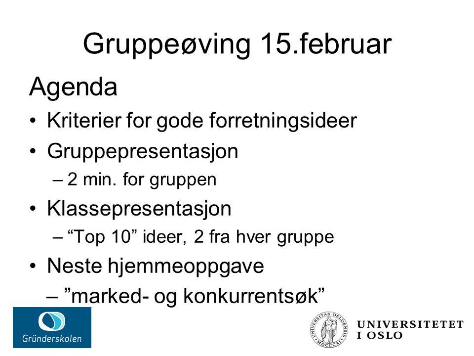 """Gruppeøving 15.februar Agenda Kriterier for gode forretningsideer Gruppepresentasjon –2 min. for gruppen Klassepresentasjon –""""Top 10"""" ideer, 2 fra hve"""