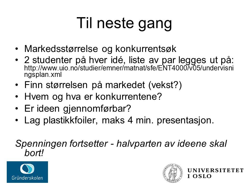 Til neste gang Markedsstørrelse og konkurrentsøk 2 studenter på hver idé, liste av par legges ut på: http://www.uio.no/studier/emner/matnat/sfe/ENT400