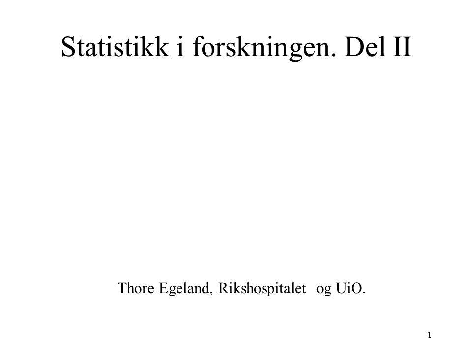 1 Statistikk i forskningen. Del II Thore Egeland, Rikshospitalet og UiO.