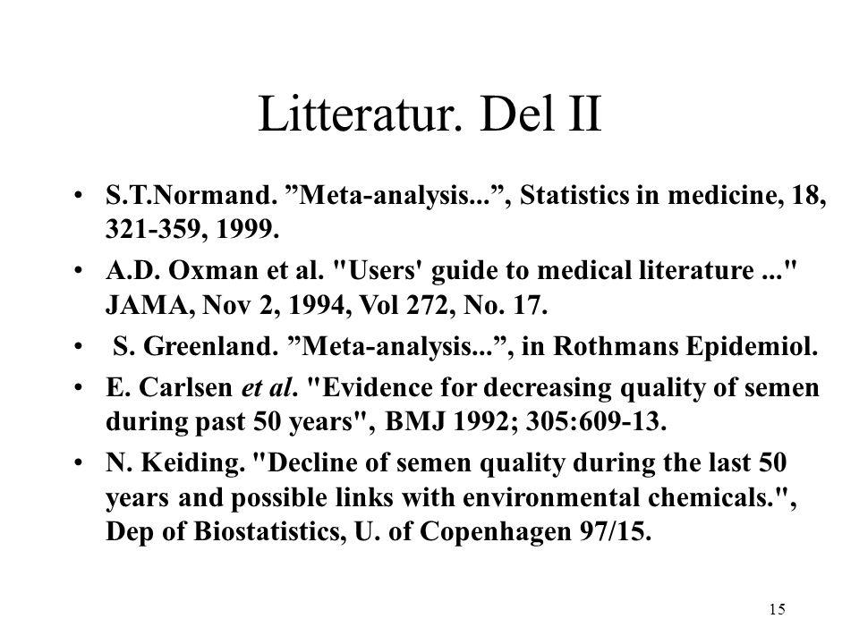 """15 Litteratur. Del II S.T.Normand. """"Meta-analysis..."""", Statistics in medicine, 18, 321-359, 1999. A.D. Oxman et al."""