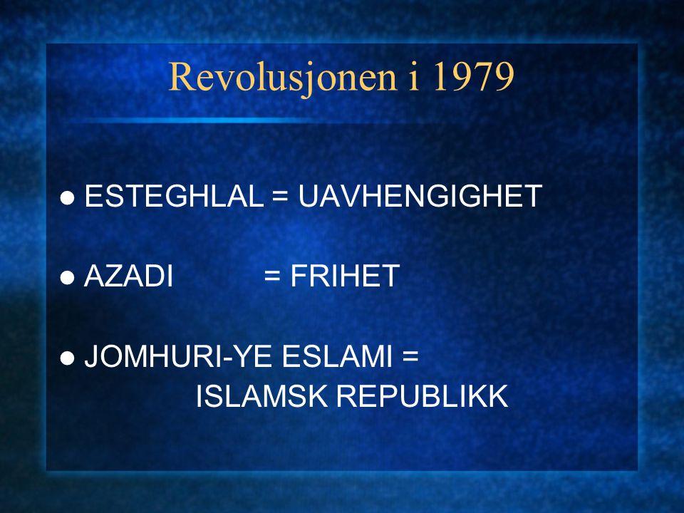 Revolusjonen i 1979 ESTEGHLAL = UAVHENGIGHET AZADI= FRIHET JOMHURI-YE ESLAMI = ISLAMSK REPUBLIKK