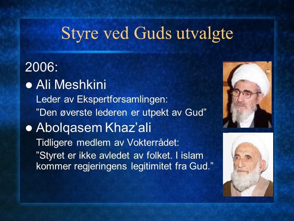 Styre ved Guds utvalgte 2006: Ali Meshkini Leder av Ekspertforsamlingen: Den øverste lederen er utpekt av Gud Abolqasem Khaz'ali Tidligere medlem av Vokterrådet: Styret er ikke avledet av folket.
