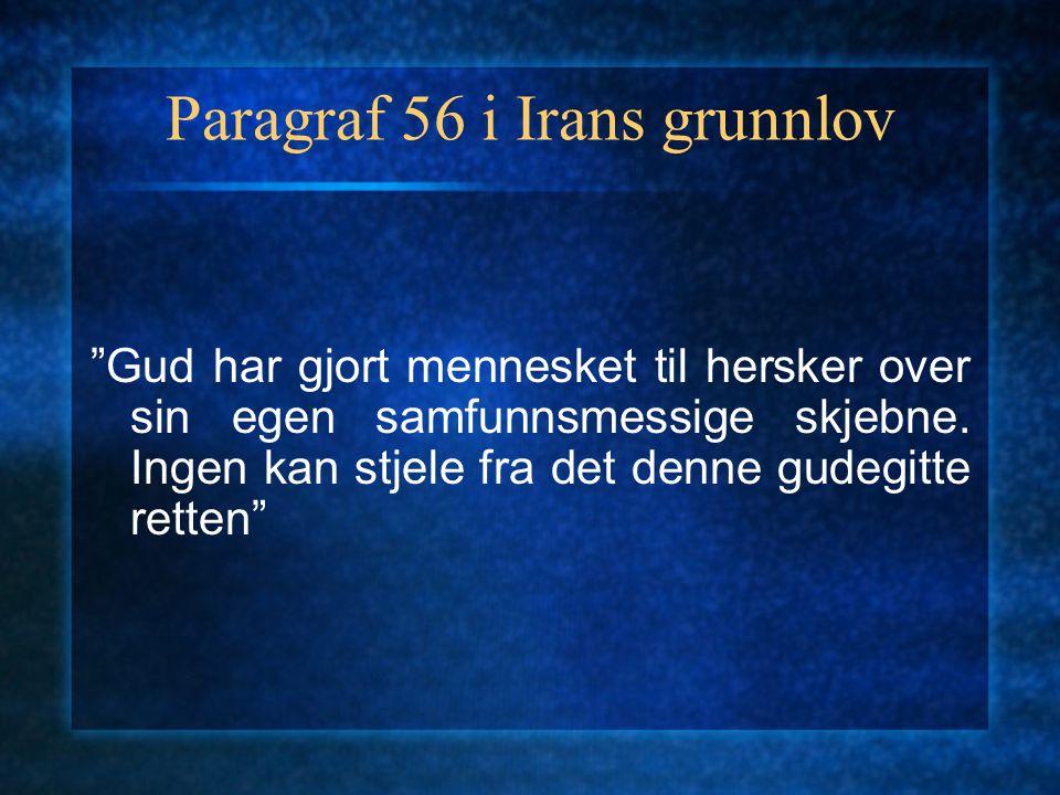 """Paragraf 56 i Irans grunnlov """"Gud har gjort mennesket til hersker over sin egen samfunnsmessige skjebne. Ingen kan stjele fra det denne gudegitte rett"""