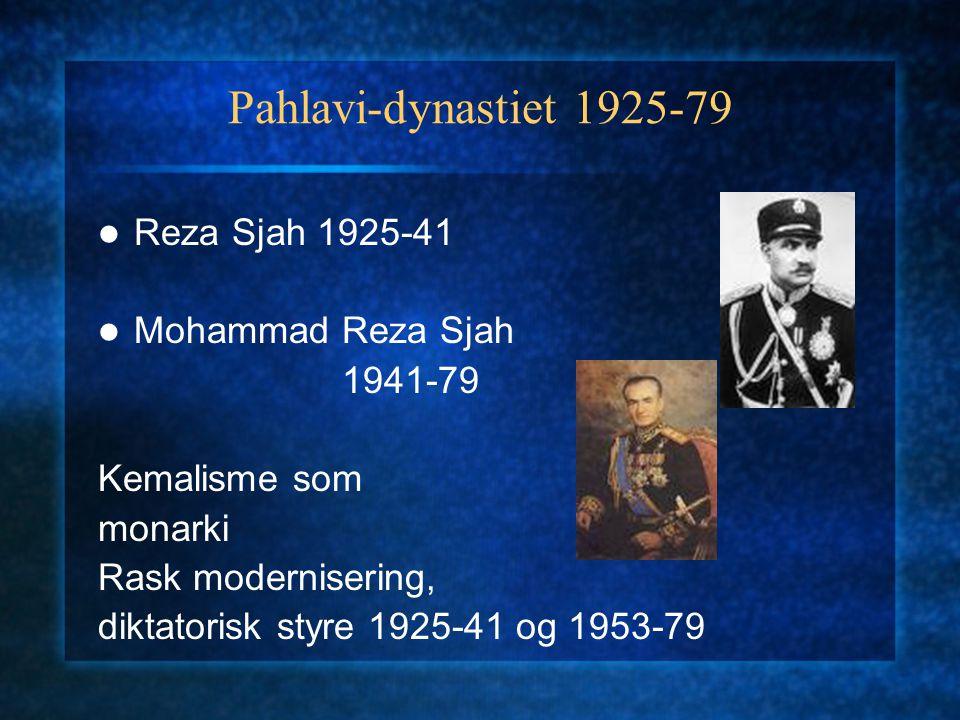 Pahlavi-dynastiet 1925-79 Reza Sjah 1925-41 Mohammad Reza Sjah 1941-79 Kemalisme som monarki Rask modernisering, diktatorisk styre 1925-41 og 1953-79