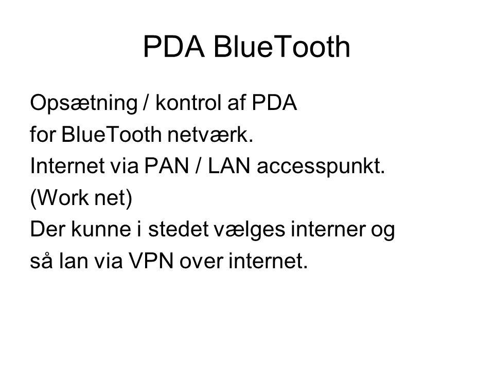PDA BlueTooth Opsætning / kontrol af PDA for BlueTooth netværk. Internet via PAN / LAN accesspunkt. (Work net) Der kunne i stedet vælges interner og s