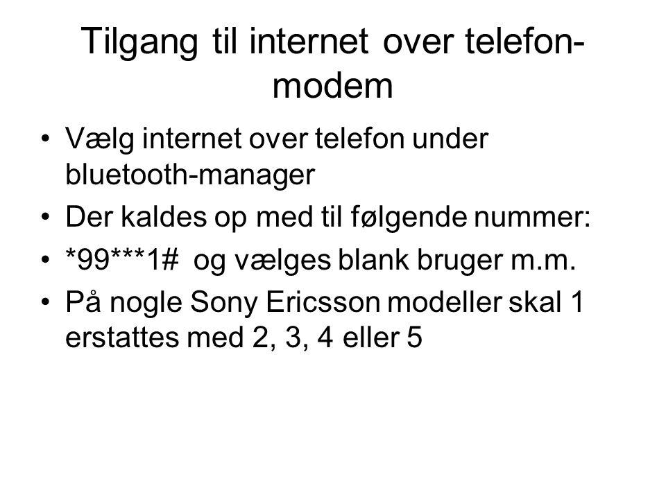 Tilgang til internet over telefon- modem Vælg internet over telefon under bluetooth-manager Der kaldes op med til følgende nummer: *99***1# og vælges