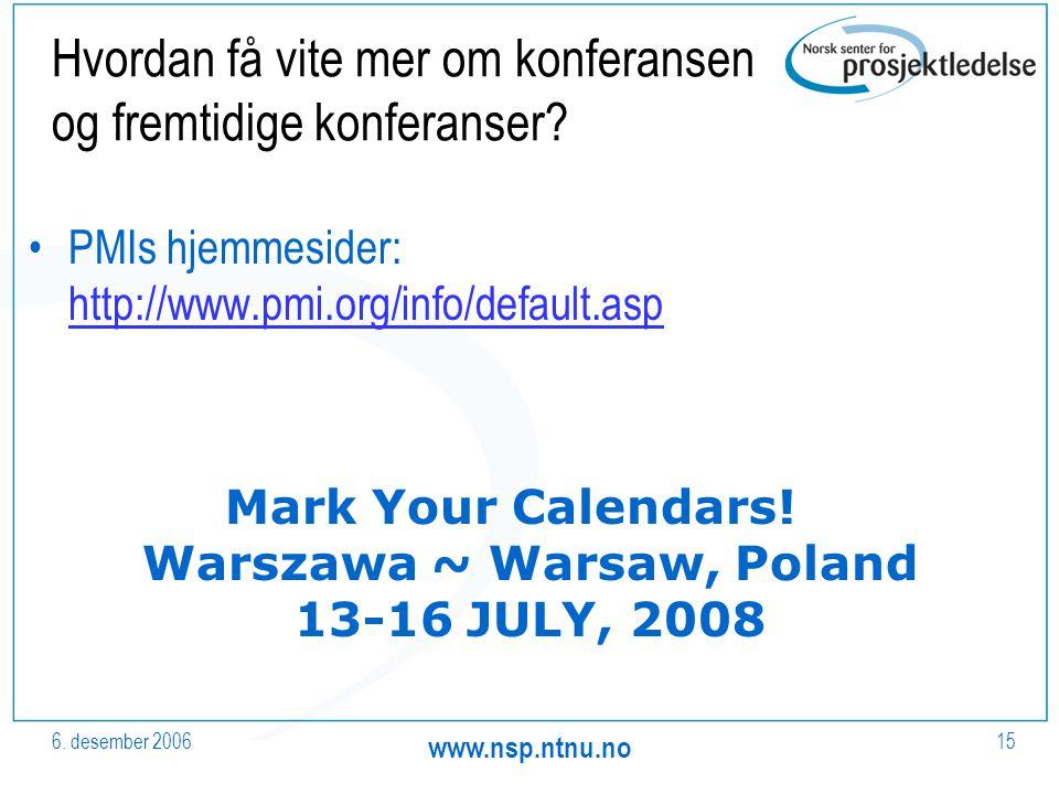 6. desember 2006 www.nsp.ntnu.no 15 Hvordan få vite mer om konferansen og fremtidige konferanser.