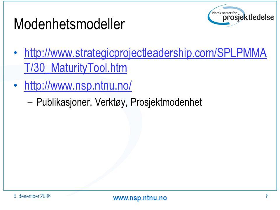 6. desember 2006 www.nsp.ntnu.no 8 Modenhetsmodeller http://www.strategicprojectleadership.com/SPLPMMA T/30_MaturityTool.htmhttp://www.strategicprojec