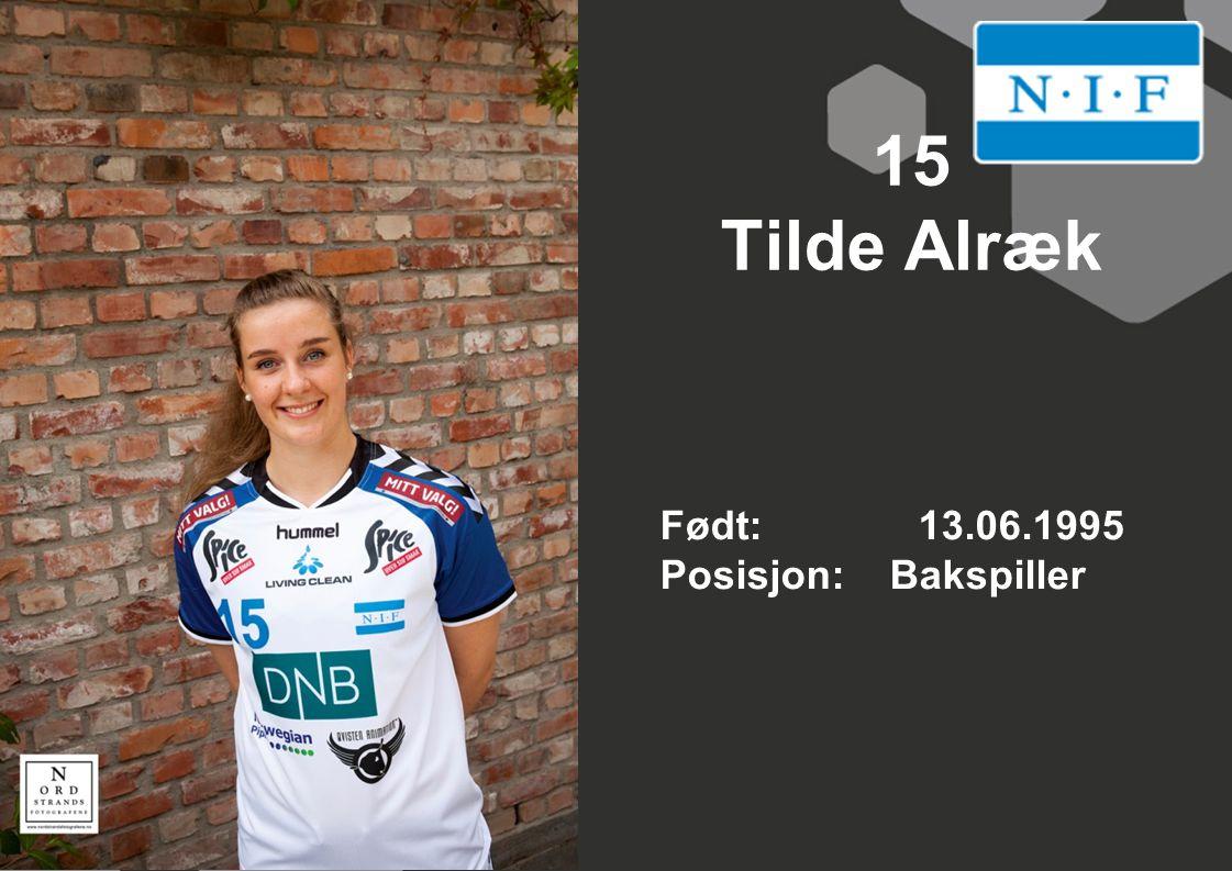 15 Tilde Alræk Født: 13.06.1995 Posisjon: Bakspiller