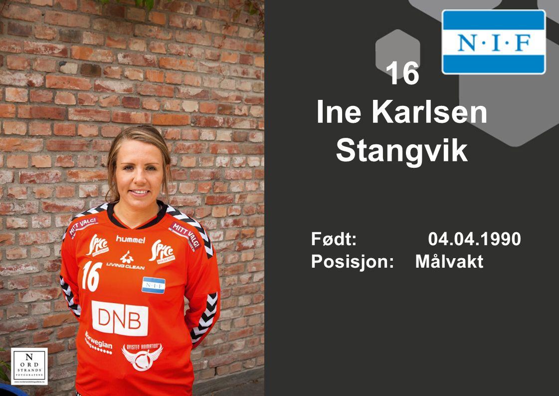 16 Ine Karlsen Stangvik Født: 04.04.1990 Posisjon: Målvakt
