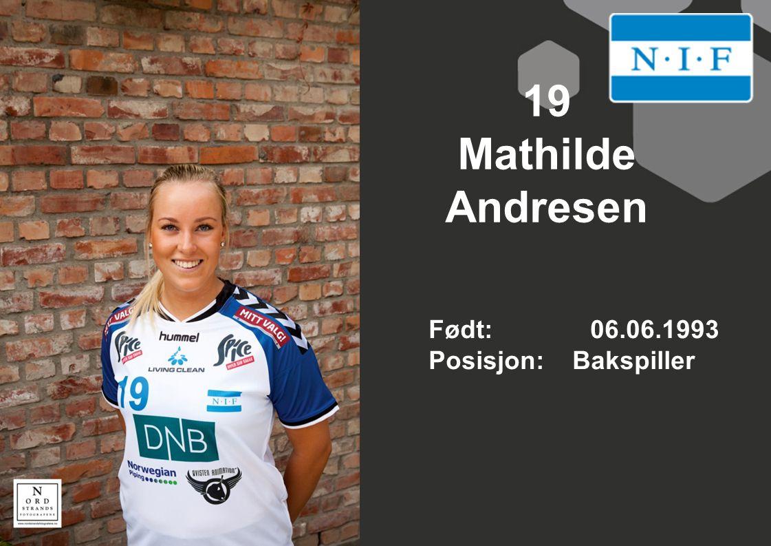 19 Mathilde Andresen Født: 06.06.1993 Posisjon: Bakspiller