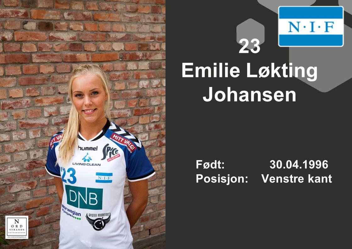 23 Emilie Løkting Johansen Født: 30.04.1996 Posisjon: Venstre kant