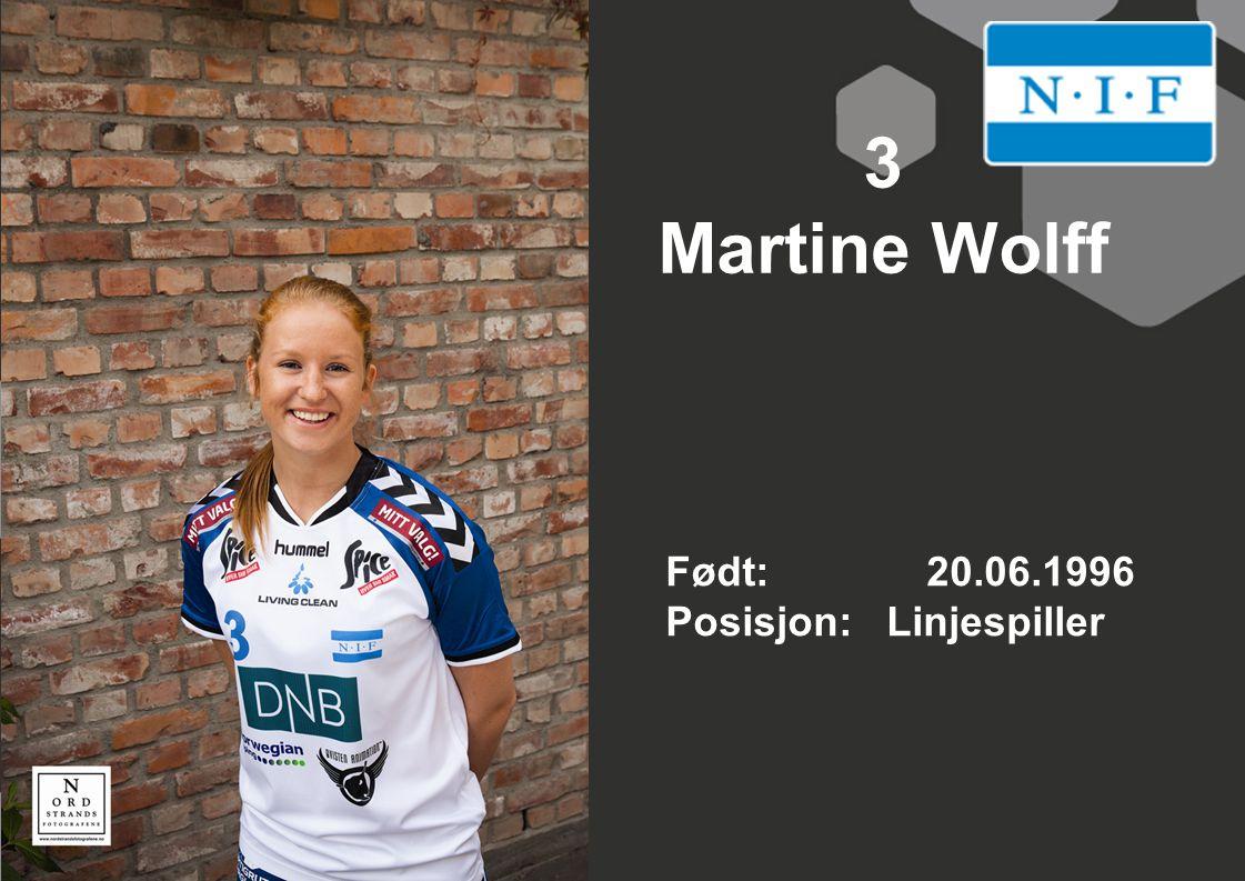 3 Martine Wolff Født: 20.06.1996 Posisjon: Linjespiller