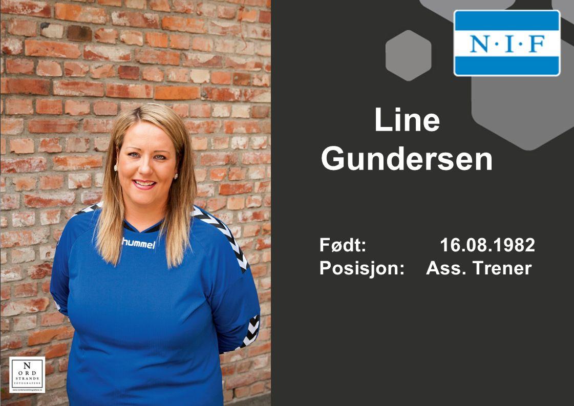 Line Gundersen Født: 16.08.1982 Posisjon: Ass. Trener