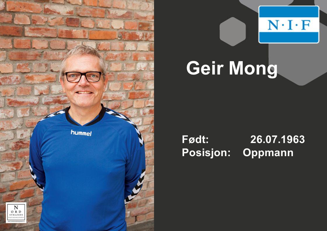Geir Mong Født: 26.07.1963 Posisjon: Oppmann
