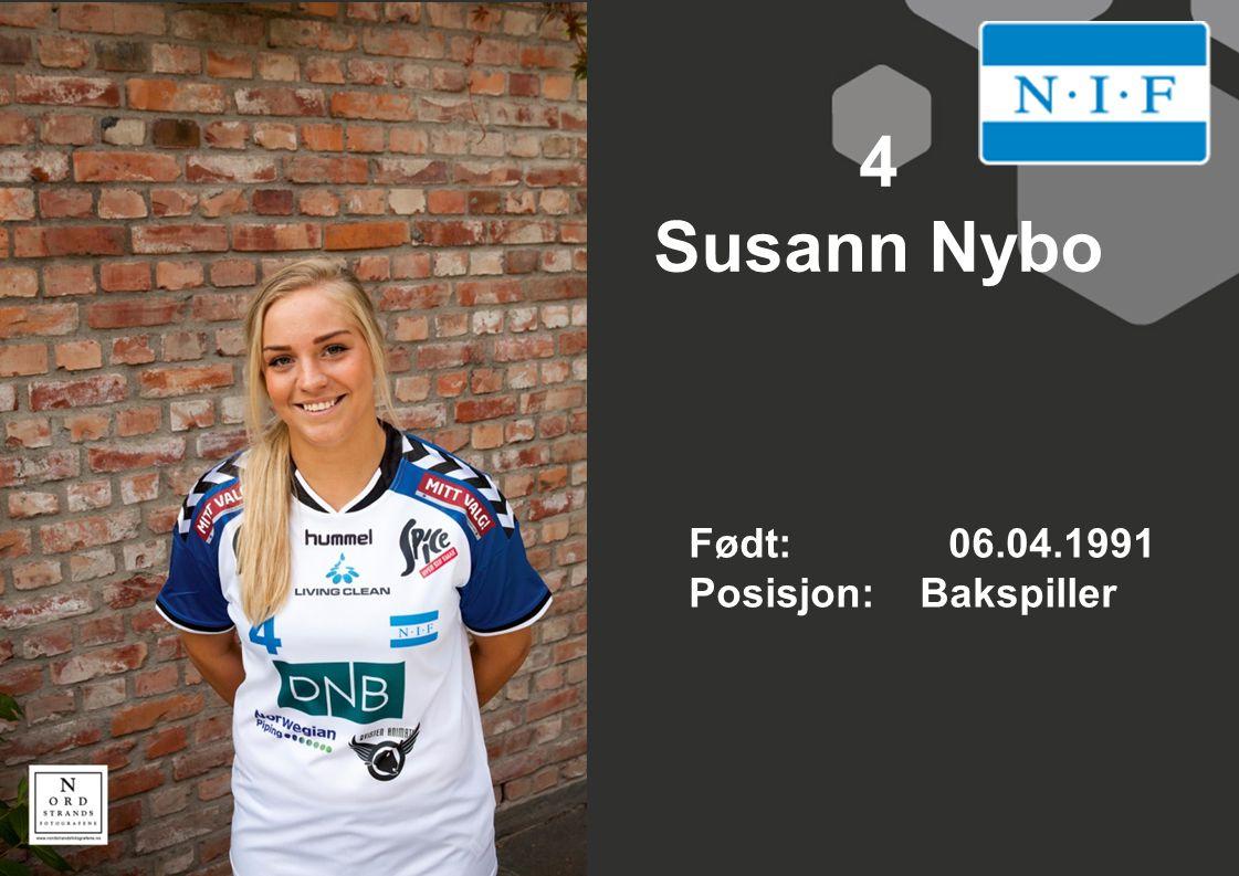 4 Susann Nybo Født: 06.04.1991 Posisjon: Bakspiller