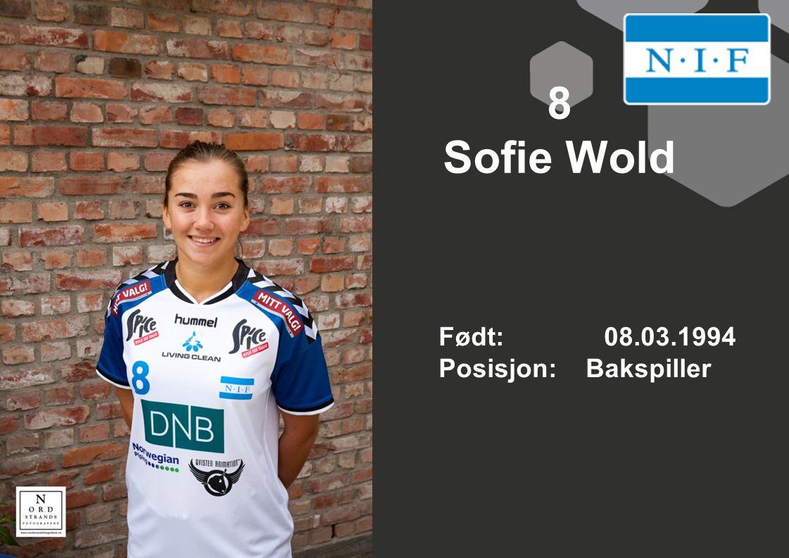 8 Sofie Wold Født: 08.03.1994 Posisjon: Bakspiller