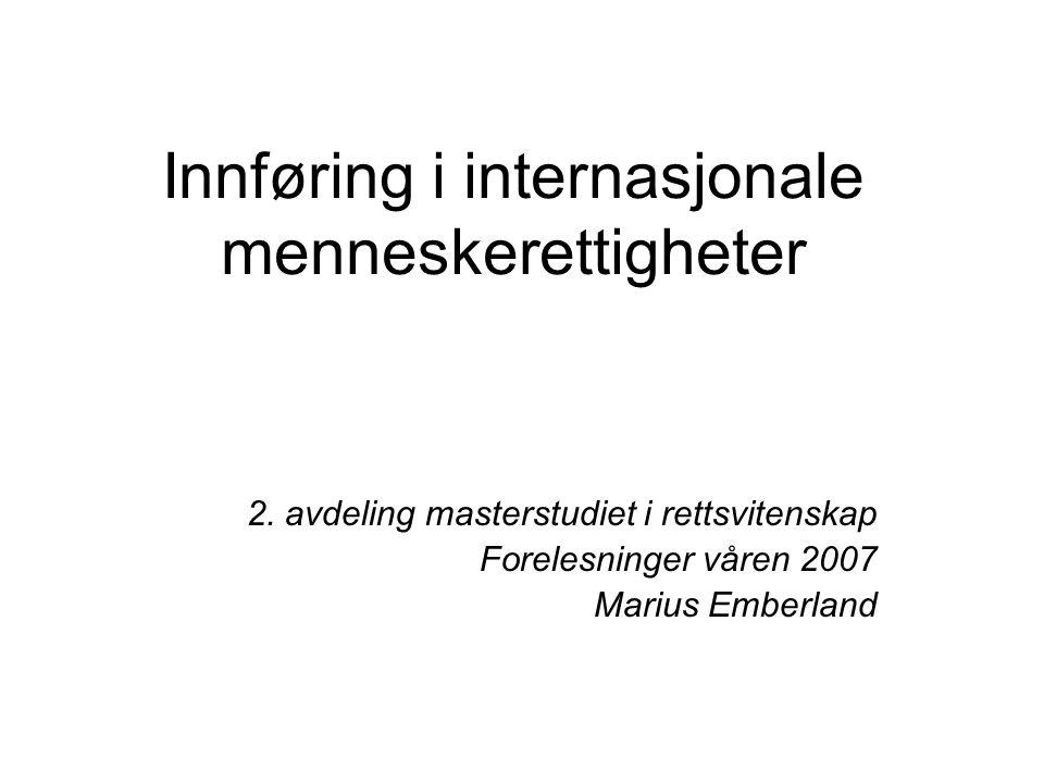 Innføring i internasjonale menneskerettigheter 2. avdeling masterstudiet i rettsvitenskap Forelesninger våren 2007 Marius Emberland