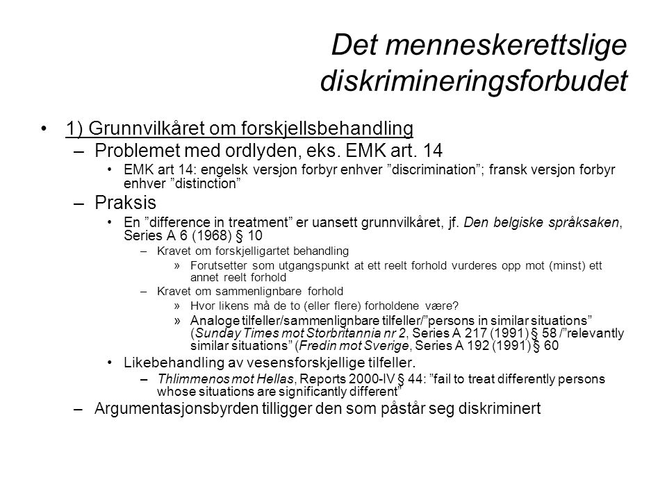 Det menneskerettslige diskrimineringsforbudet 1) Grunnvilkåret om forskjellsbehandling –Problemet med ordlyden, eks. EMK art. 14 EMK art 14: engelsk v