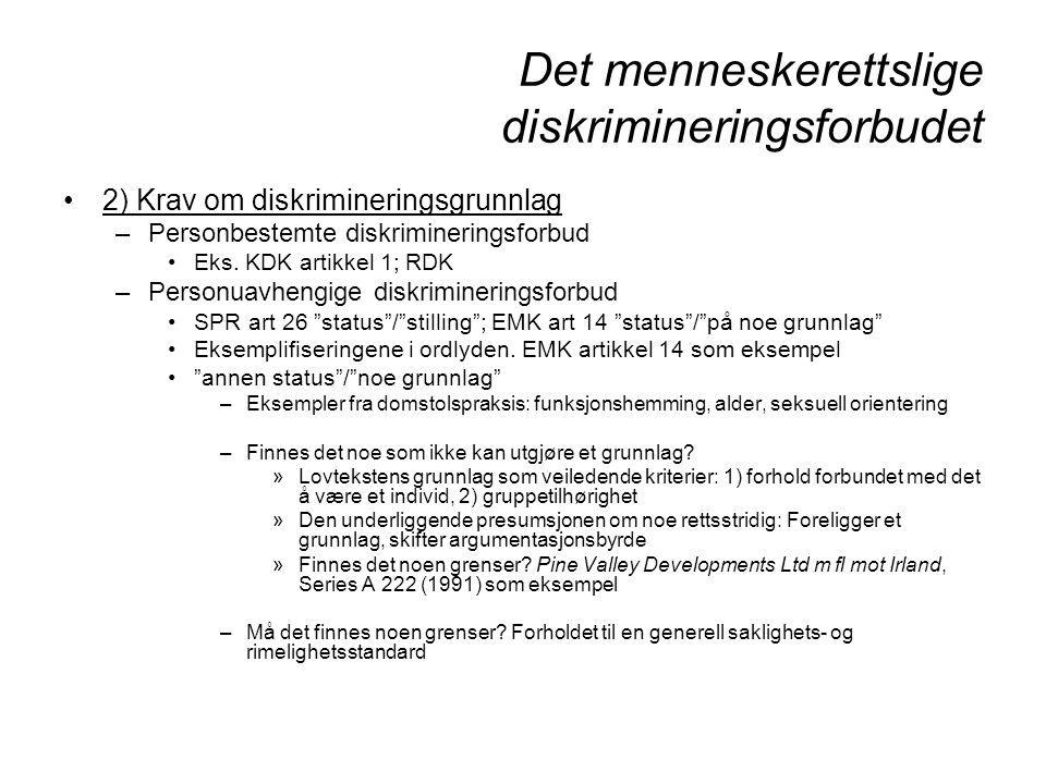 Det menneskerettslige diskrimineringsforbudet 2) Krav om diskrimineringsgrunnlag –Personbestemte diskrimineringsforbud Eks. KDK artikkel 1; RDK –Perso
