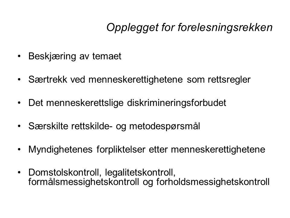 Det menneskerettslige diskrimineringsforbudet En veiledende definisjon av diskriminering: –bestemte former for forskjellsbehandling som er urimelig så vel som usaklig Vilkårene for konvensjonsstridig diskriminering: –1) Grunnvilkåret om forskjellsbehandling –2) Forskjellsbehandling må ha skjedd på bakgrunn av bestemte kriterier/kjennetegn hos personen som er utsatt for forskjellsbehandlingen –3) Krav om fravær av saklig og rimelig begrunnelse for forskjellsbehandlingen