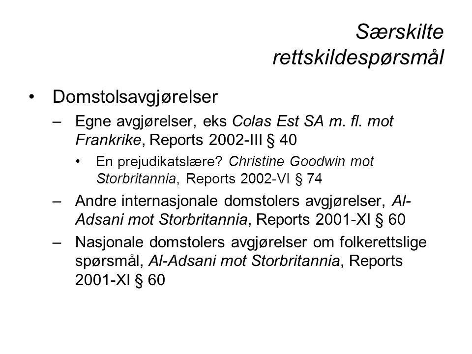 Særskilte rettskildespørsmål Domstolsavgjørelser –Egne avgjørelser, eks Colas Est SA m. fl. mot Frankrike, Reports 2002-III § 40 En prejudikatslære? C
