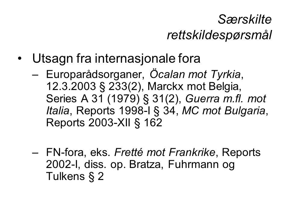Særskilte rettskildespørsmål Utsagn fra internasjonale fora –Europarådsorganer, Öcalan mot Tyrkia, 12.3.2003 § 233(2), Marckx mot Belgia, Series A 31 (1979) § 31(2), Guerra m.fl.