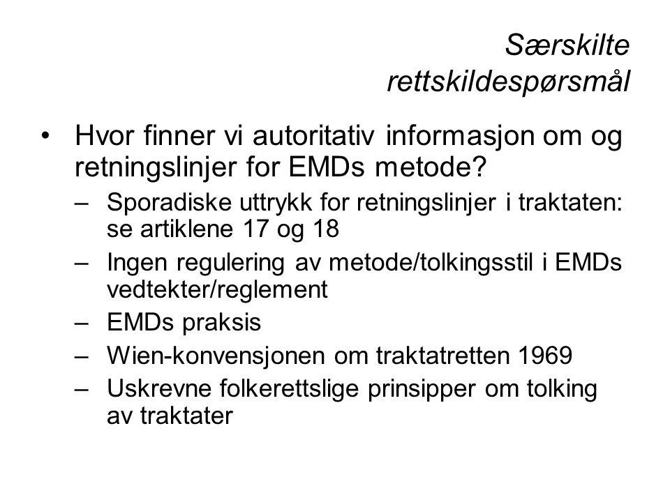 Særskilte rettskildespørsmål Hvor finner vi autoritativ informasjon om og retningslinjer for EMDs metode? –Sporadiske uttrykk for retningslinjer i tra