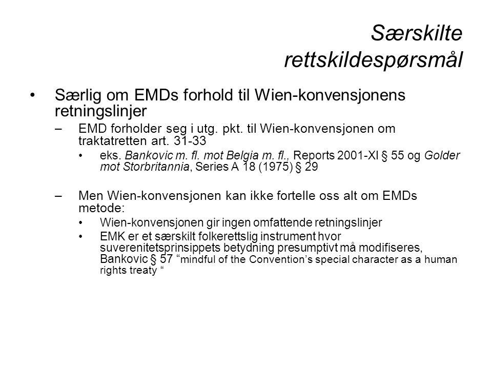 Særskilte rettskildespørsmål Særlig om EMDs forhold til Wien-konvensjonens retningslinjer –EMD forholder seg i utg. pkt. til Wien-konvensjonen om trak