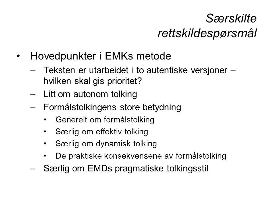 Særskilte rettskildespørsmål Hovedpunkter i EMKs metode –Teksten er utarbeidet i to autentiske versjoner – hvilken skal gis prioritet.