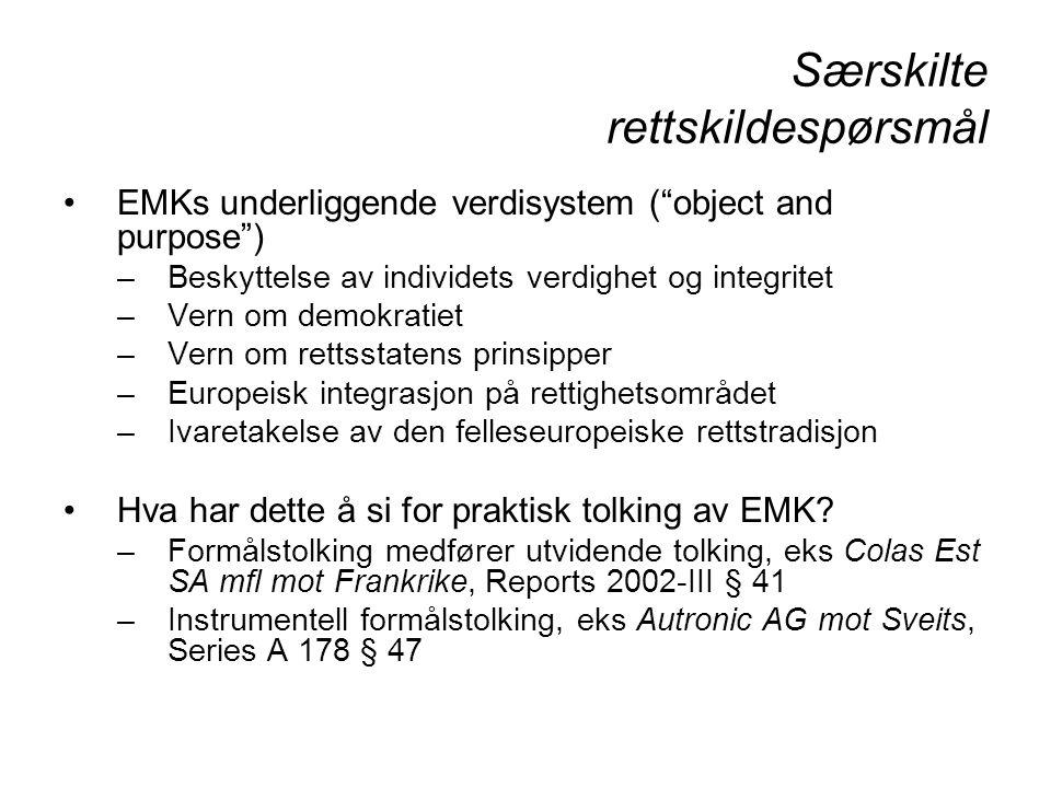 """Særskilte rettskildespørsmål EMKs underliggende verdisystem (""""object and purpose"""") –Beskyttelse av individets verdighet og integritet –Vern om demokra"""