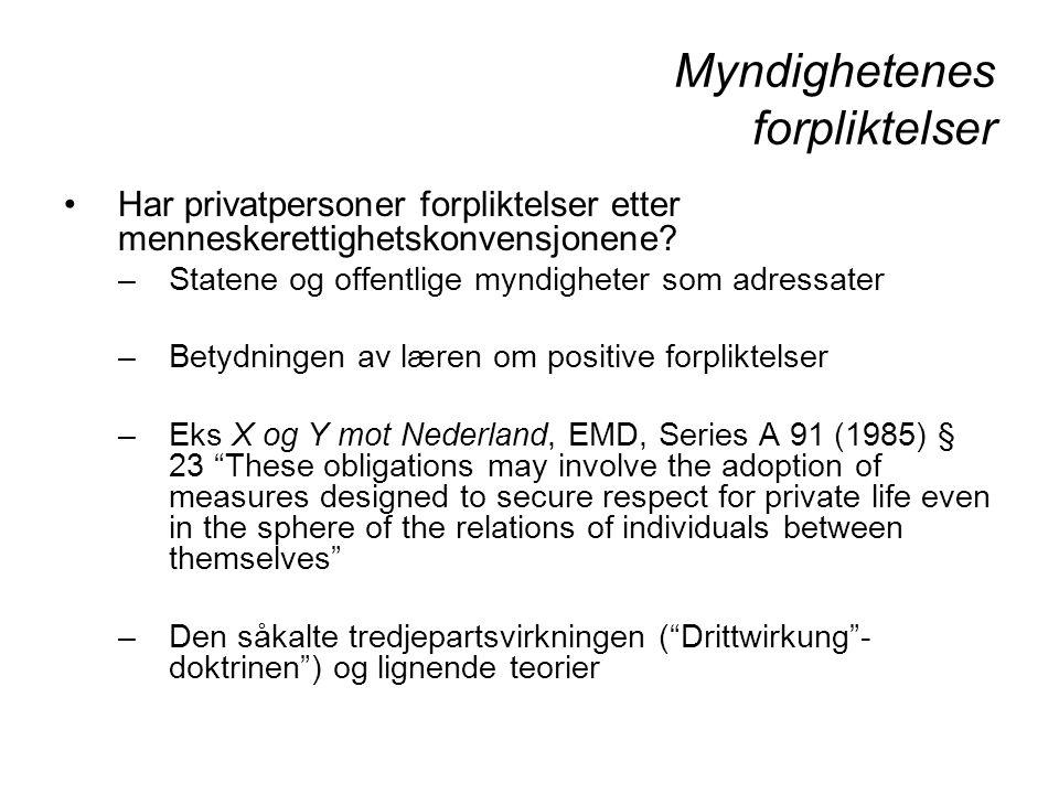 Myndighetenes forpliktelser Har privatpersoner forpliktelser etter menneskerettighetskonvensjonene? –Statene og offentlige myndigheter som adressater