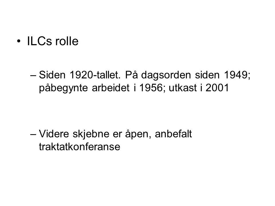 ILCs rolle –Siden 1920-tallet. På dagsorden siden 1949; påbegynte arbeidet i 1956; utkast i 2001 –Videre skjebne er åpen, anbefalt traktatkonferanse