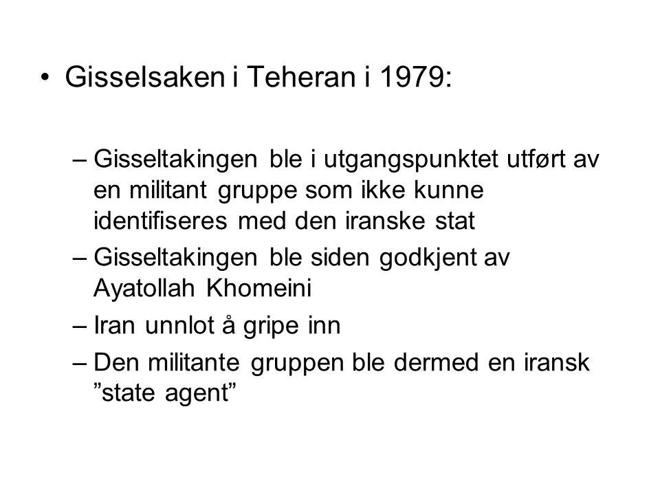 Gisselsaken i Teheran i 1979: –Gisseltakingen ble i utgangspunktet utført av en militant gruppe som ikke kunne identifiseres med den iranske stat –Gis