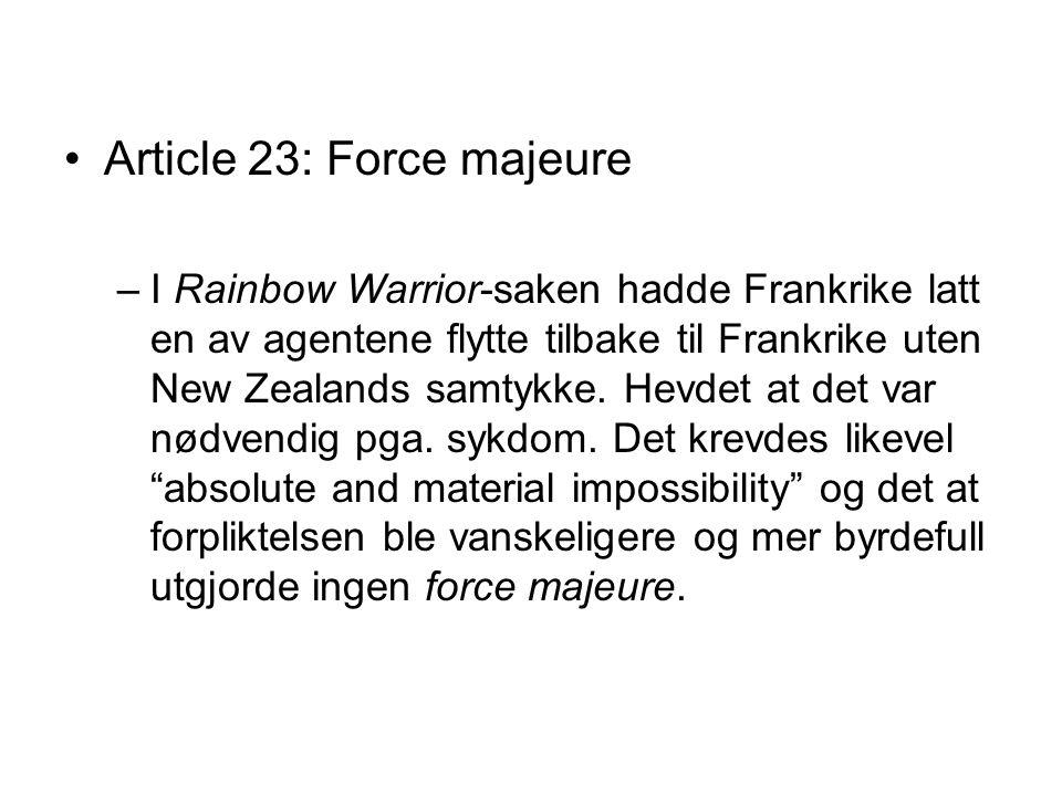 Article 23: Force majeure –I Rainbow Warrior-saken hadde Frankrike latt en av agentene flytte tilbake til Frankrike uten New Zealands samtykke. Hevdet
