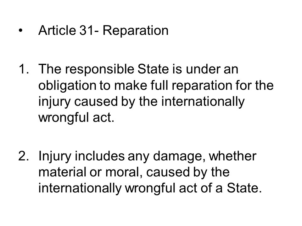 Article 31- Reparation 1.The responsible State is under an obligation to make full reparation for the injury caused by the internationally wrongful act.